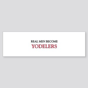 Real Men Become Yodelers Bumper Sticker