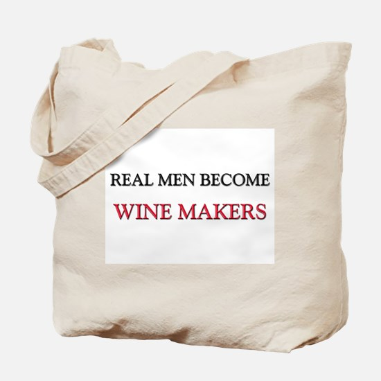 Real Men Become Wine Makers Tote Bag