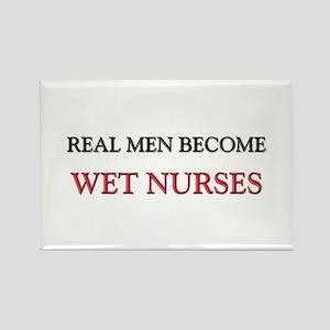 Real Men Become Wet Nurses Rectangle Magnet