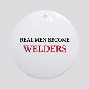 Real Men Become Welders Ornament (Round)