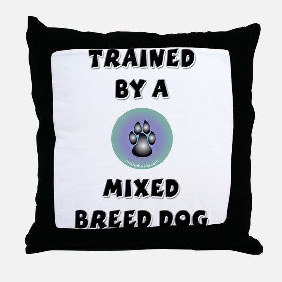 Trained by a Mixed Breed Throw Pillow