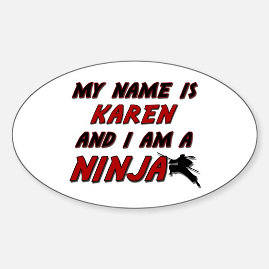 my name is karen and i am a ninja Oval Decal