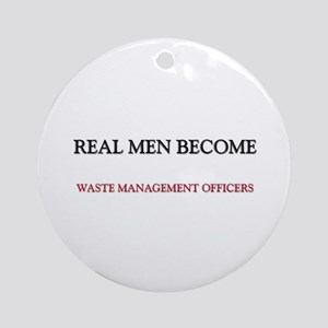 Real Men Become Waste Management Officers Ornament