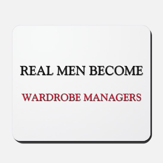 Real Men Become Wardrobe Managers Mousepad