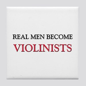 Real Men Become Violinists Tile Coaster