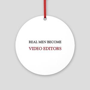 Real Men Become Video Editors Ornament (Round)
