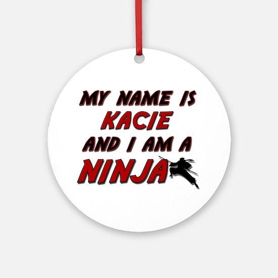 my name is kacie and i am a ninja Ornament (Round)