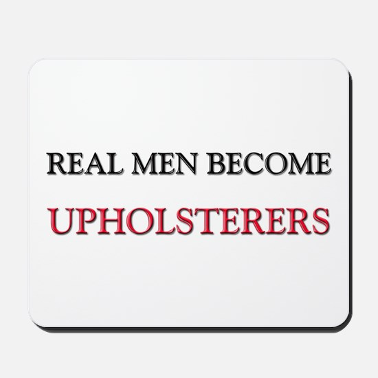 Real Men Become Upholsterers Mousepad