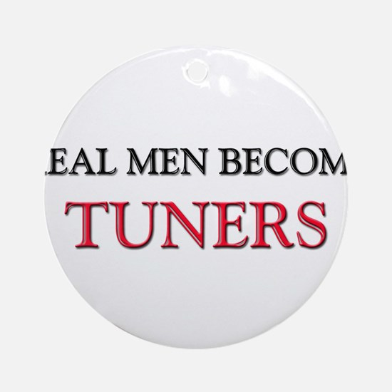 Real Men Become Tuners Ornament (Round)