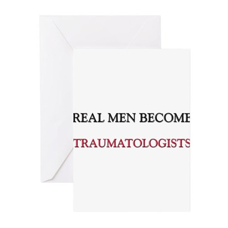 Real Men Become Traumatologists Greeting Cards (Pk