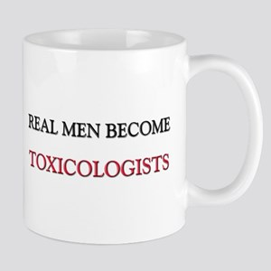 Real Men Become Toxicologists Mug