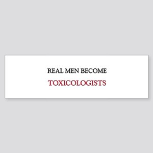 Real Men Become Toxicologists Bumper Sticker