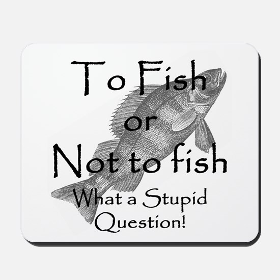 To Fish or Not to Fish Mousepad