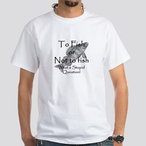 To Fish or Not to Fish White T-Shirt