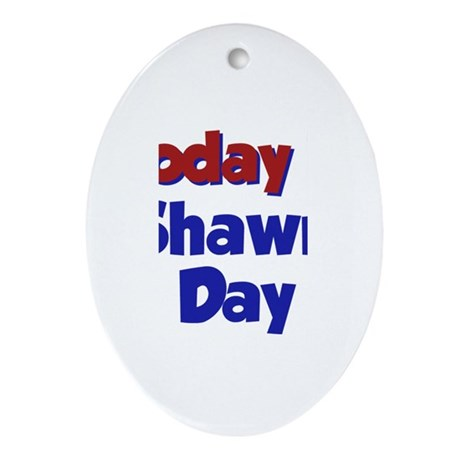 Today is Shawn Day Oval Ornament