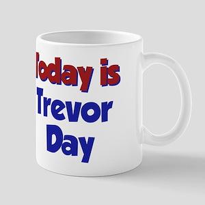 Today is Trevor Day Mug