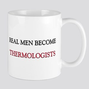 Real Men Become Thermologists Mug