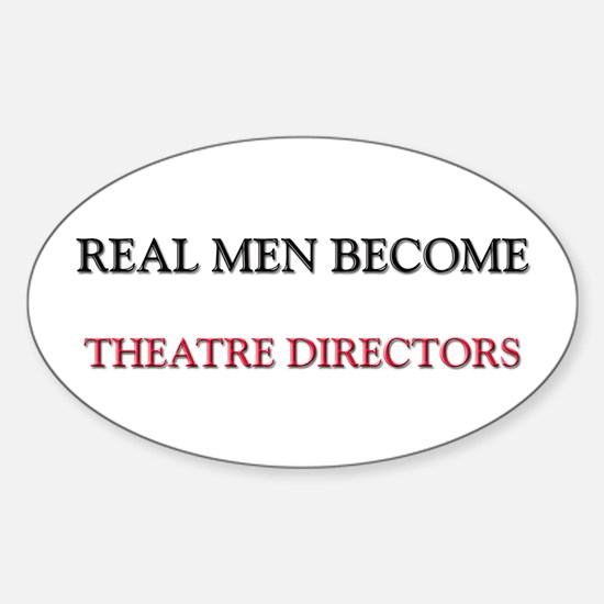 Real Men Become Theatre Directors Oval Decal