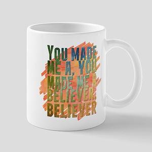 You made me a, you made me a believer, believ Mugs