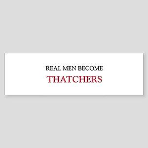 Real Men Become Thatchers Bumper Sticker