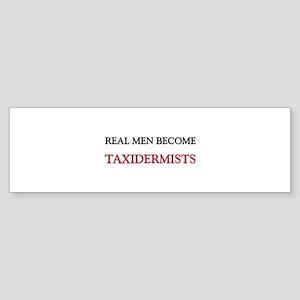 Real Men Become Taxidermists Bumper Sticker