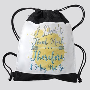 I Don't Think Much. Therefore, I Ma Drawstring Bag