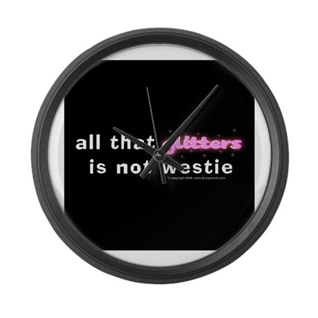 all that glitters is not westie Large Wall Clock