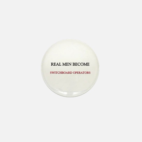 Real Men Become Switchboard Operators Mini Button