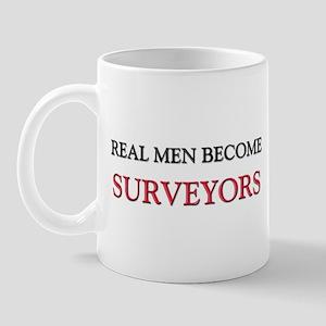 Real Men Become Surveyors Mug