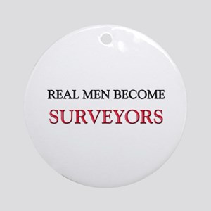 Real Men Become Surveyors Ornament (Round)