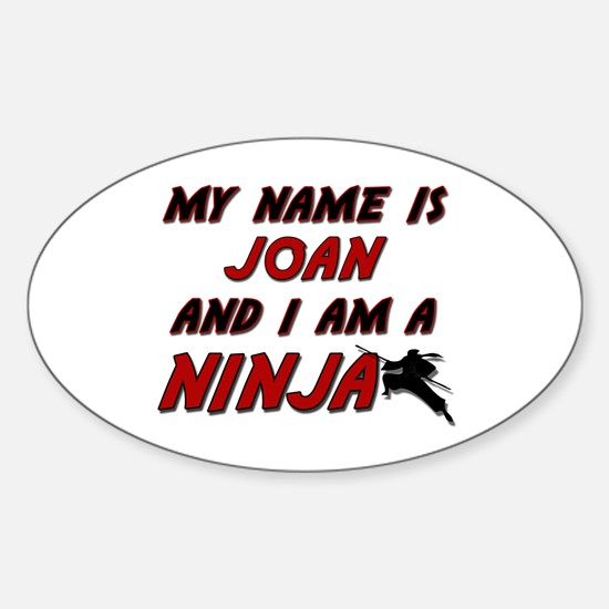 my name is joan and i am a ninja Oval Decal