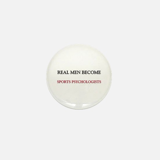 Real Men Become Sports Psychologists Mini Button