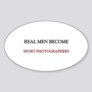 Real Men Become Sport Photographers Oval Sticker