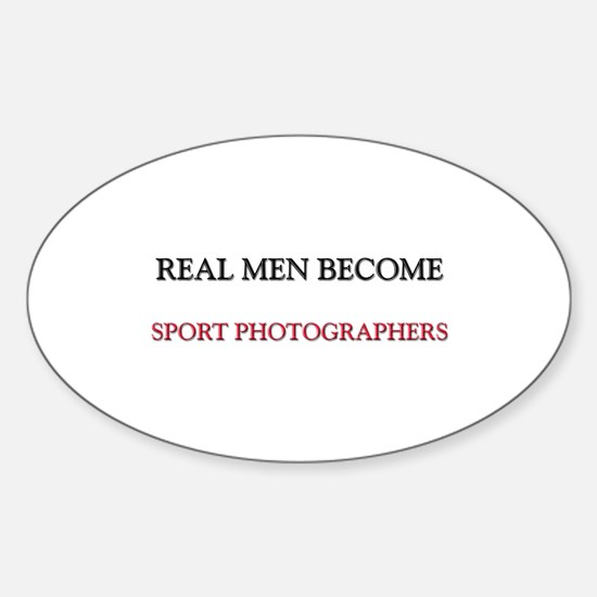 Real Men Become Sport Photographers Oval Decal