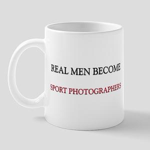 Real Men Become Sport Photographers Mug