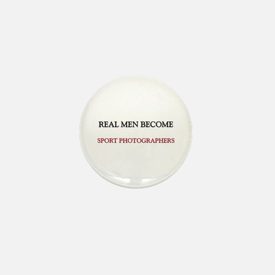 Real Men Become Sport Photographers Mini Button