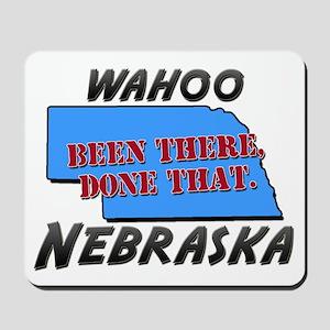 wahoo nebraska - been there, done that Mousepad