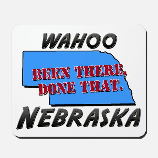 wahoo nebraska - been there, done that Mousepad