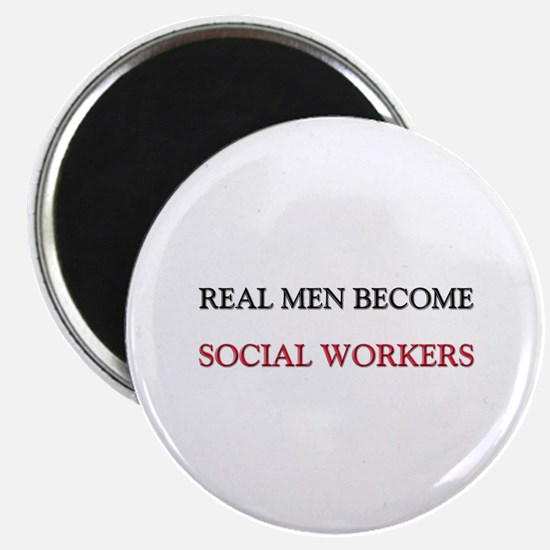 """Real Men Become Social Workers 2.25"""" Magnet (10 pa"""
