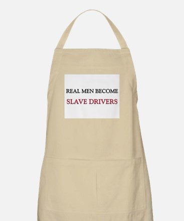 Real Men Become Slave Drivers BBQ Apron