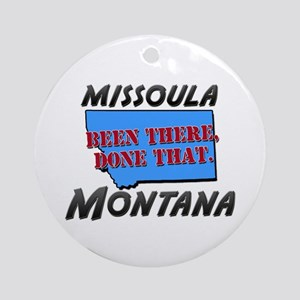 missoula montana - been there, done that Ornament