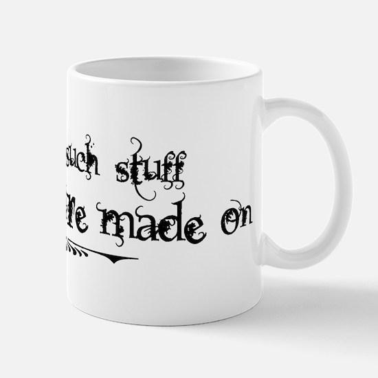 Stuff as Dreams are Made on Mug