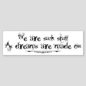 Stuff as Dreams are Made on Bumper Sticker