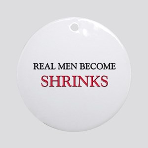 Real Men Become Shrinks Ornament (Round)