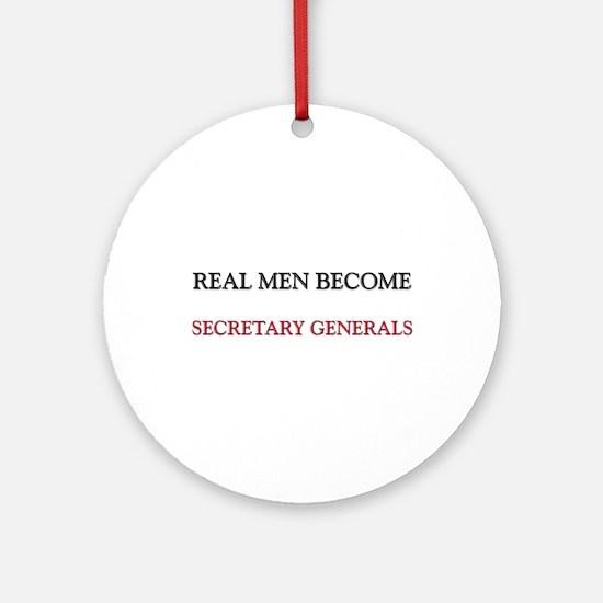 Real Men Become Secretary Generals Ornament (Round