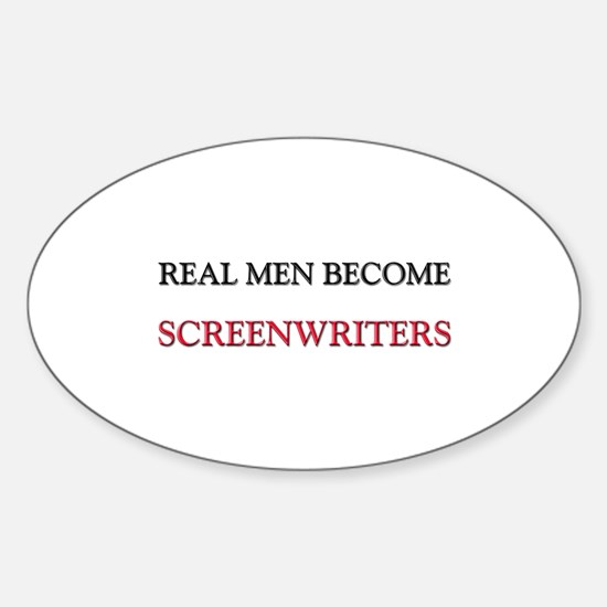 Real Men Become Screenwriters Oval Decal