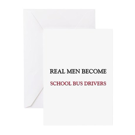Real Men Become School Bus Drivers Greeting Cards
