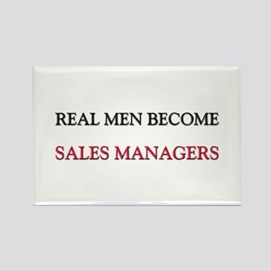 Real Men Become Sales Managers Rectangle Magnet