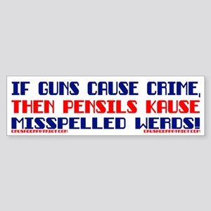 IF GUNS CAUSE CRIME... Bumper Sticker