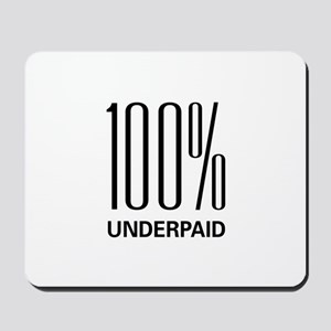 100 Percent Underpaid Mousepad